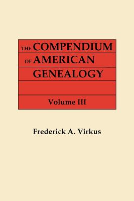 Image for The Compendium of American Genealogy: First Families of America. A Genealogical Encyclopedia of the United States. Volume III