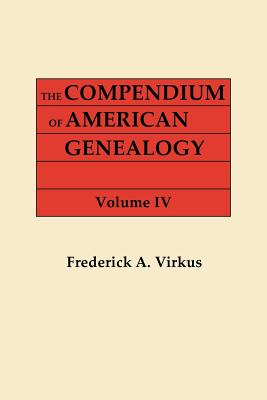 Image for The Compendium of American Genealogy: First Families of America. A Genealogical Encyclopedia of the United States. Volume IV