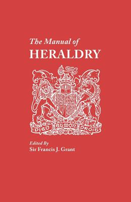 Image for The Manual of Heraldry. a Concise Description of the Several Terms Used, and Containg a Dictionary of Every Designation in the Science