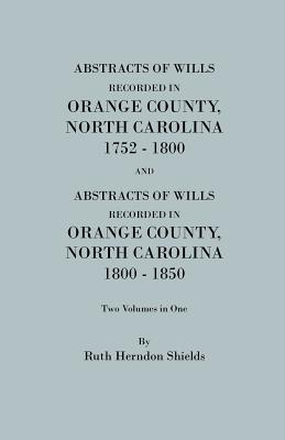 Image for Abstracts of Wills Recorded in Orange County, North Carolina, 1752-1800 and 1800-1850