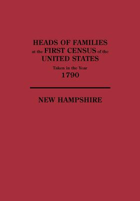 Image for Heads of Families at the First Census of the United States Taken in the Year 1790: New Hampshire