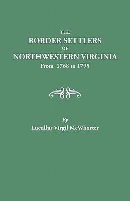Image for The Border Settlers of Northwestern Virginia, from 1768 to 1795
