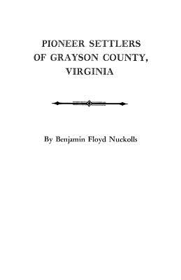 Pioneer Settlers of Grayson County, Virginia : With a New Index, Benjamin Floyd Nuckolls