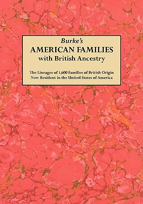Burke's American families with British ancestry : the lineages of 1,600 families of British origin now resident in the United States of America, BURKE, Sir John Bernard