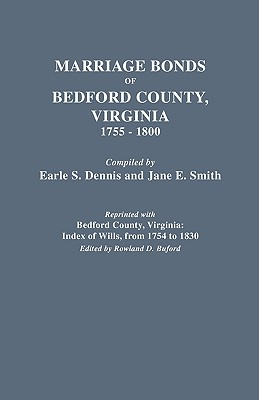 Marriage Bonds of Bedford County, Virginia, 1755-1800 (reprinted with) Bedford County, Virginia: Index of Wills, from 1754 to 1830, Dennis, Earle S.; Dennis, Zach; Dennis, Zach