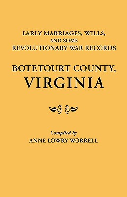 Image for Early Marriages, Wills, and Some Revolutionary War Records: Botetourt County, Virginia