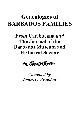 Genealogies of Barbados Families, James C Brandow