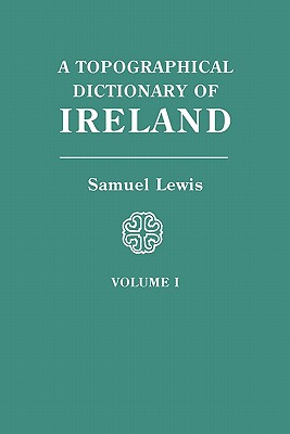 A Topographical Dictionary of Ireland. In Two Volumes. Volume I, Lewis, Samuel