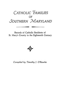 Catholic Families of Southern Maryland: Records of Catholic Residents of St. Mary's County in the Eighteenth Century