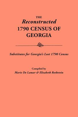 The Reconstructed 1790 Census of Georgia, Substitutes for Georgia's Lost 1790, De LaMar, Marie; Rothstein, Elisabeth