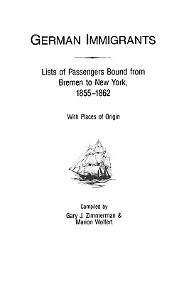 German Immigrants: Lists of Passengers Bound from Bremen to New York, 1855-1862, with Places of Origin, Zimmerman; Zimmerman, Gary J.