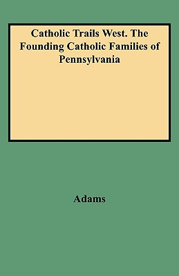 Image for Catholic Trails West. The Founding Catholic Families of Pennsylvania