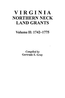 Image for Virginia Northern Neck Land Grants, 1742-1775. [Vol. II]