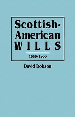 Scottish-American Wills, 1650-1900, Dobson, David