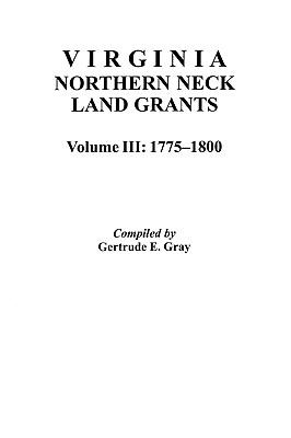 Image for Virginia Northern Neck Land Grants, 1775-1800. [Vol. III]