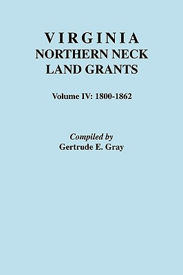 Image for Virginia Northern Neck Land Grants, 1800-1862. [Vol. IV]