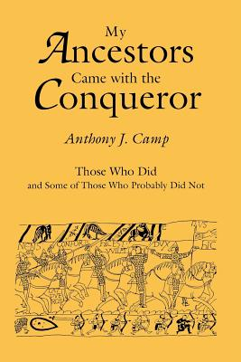 My Ancestors Came with the Conqueror, Those Who Did, and Some of Those, Anthony J. Camp