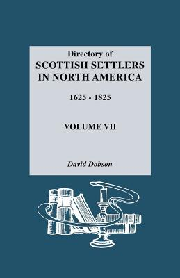 Image for Directory of Scottish Settlers in North America, 1625-1825. Vol. VII