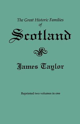 The Great Historic Families of Scotland 2nd ed 2 vols. in 1 (#5716), James Taylor