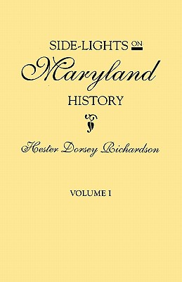Side-Lights on Maryland History, with Sketches of Early Maryland Families. In Two Volumes (2 Volume Set), Richardson, Hester Dorsey