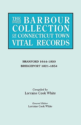 The Barbour Collection of Connecticut Town Vital Records: Branford 1644-1850; Bridgeport 1821-1854, White, Lorraine Cook