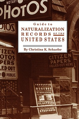 Guide to Naturalization Records in the United States, Christina K. Schaefer
