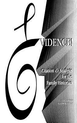 Evidence! Citation & Analysis for the Family Historian, Elizabeth Shown Mills; Elizabeth S. Mills; Mills, Elizabeth S.