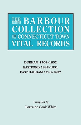 Image for The Barbour Collection of Connecticut Town Vital Records [Vol. 9]: Durham, 1798-1852; Eastford, 1847-1851; East Haddam, 1743-1857