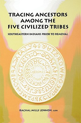 Tracing Ancestors Among the  Five Civilized Tribes, Rachal Mills Lennon