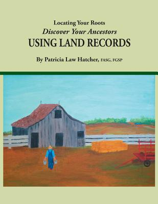 Image for Locating Your Roots: Discover Your Ancestors Using Land Records