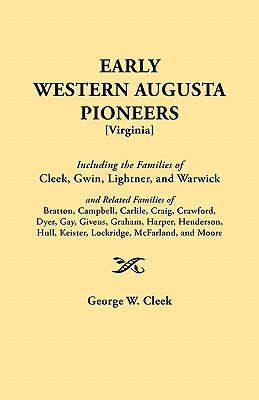 Image for Early Western Augusta Pioneers: Including the Families of Cleek, Gwin, Lightner, and Warwick and Related Families of Bratton, Campbell, Carlile, Craig, Crawford, Dyer, Gay, Givens, Graham, Harper, Henderson, Hull, Keister, Lockridge, McFarland, and Moore
