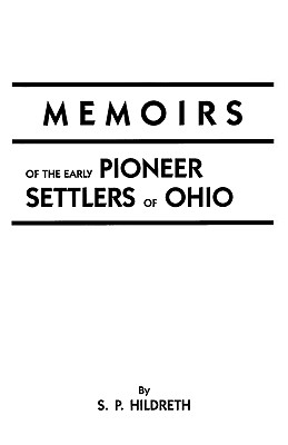 Image for Memoirs of the Early Pioneer Settlers of Ohio: with Narratives of Incidents and Occurrences in 1775