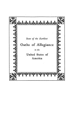Image for Some of the Earliest Oaths of Allegiance to the United States