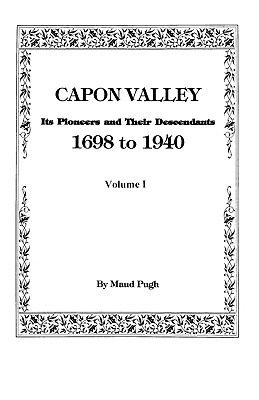 Image for Capon Valley. Its Pioneers and Their Descendants, 1698 to 1940