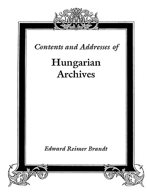 Image for Contents and Addresses of Hungarian Archives