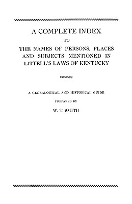 Image for A Complete Index to the Names of Persons, Places and Subjects Mentioned in Littell's Laws of Kentucky