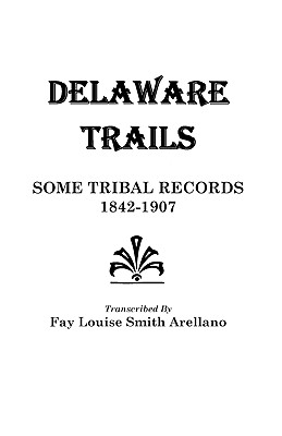 Image for Delaware Trails: Some Tribal Records, 1842-1907