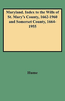 Image for Maryland. Index to the Wills of St. Mary's County, 1662-1960 and Somerset County, 1664-1955