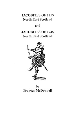 Image for Jacobites of 1715, North East Scotland, and Jacobites of 1745, North East Scotland