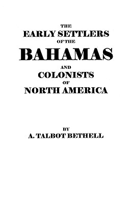The Early Settlers of the Bahamas and Colonists of North America, Bethell