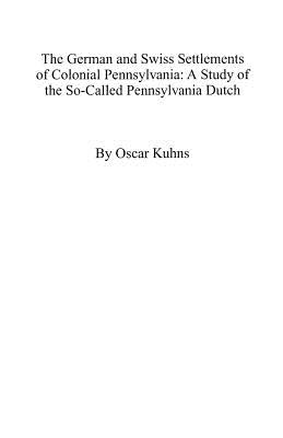 Image for The German and Swiss Settlements of Colonial Pennsylvania: A Study of the So-Called Pennsylvania Dutch