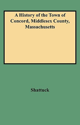 A History of the Town of Concord, Middlesex County, Massachusetts, Shattuck