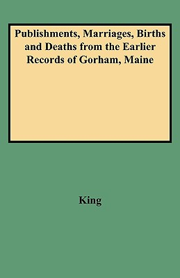 Image for Publishments, Marriages, Births and Deaths from the Earlier Records of Gorham, Maine