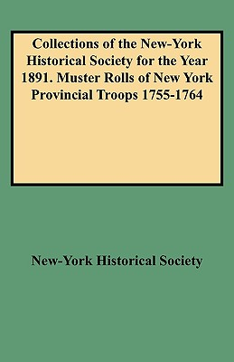 Image for Collections of the New-York Historical Society for the Year 1891. Muster Rolls of New York Provincial Troops 1755-1764
