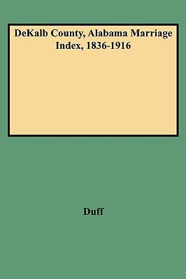 Image for DeKalb County, Alabama Marriage Index, 1836-1916