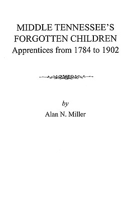 Image for Middle Tennessee's Forgotten Children: Apprentices from 1784-1902