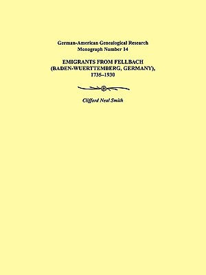 Emigrants from Fellbach (Baden-Wuerttemberg, Germany), 1735-1930. German-American Genealogical Research Monograph Number 14, Smith, Clifford Neal