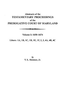 Image for Abstracts of the Testamentary Proceedings of the Prerogative Court of Maryland. Volume I: 1658-1674