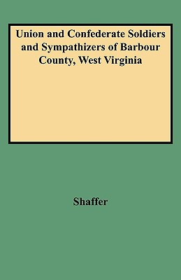 Image for Union and Confederate Soldiers and Sympathizers of Barbour County, West Virginia