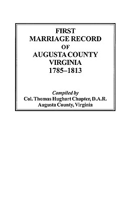 Image for First Marriage Records of Augusta County, Virginia, 1785-1813